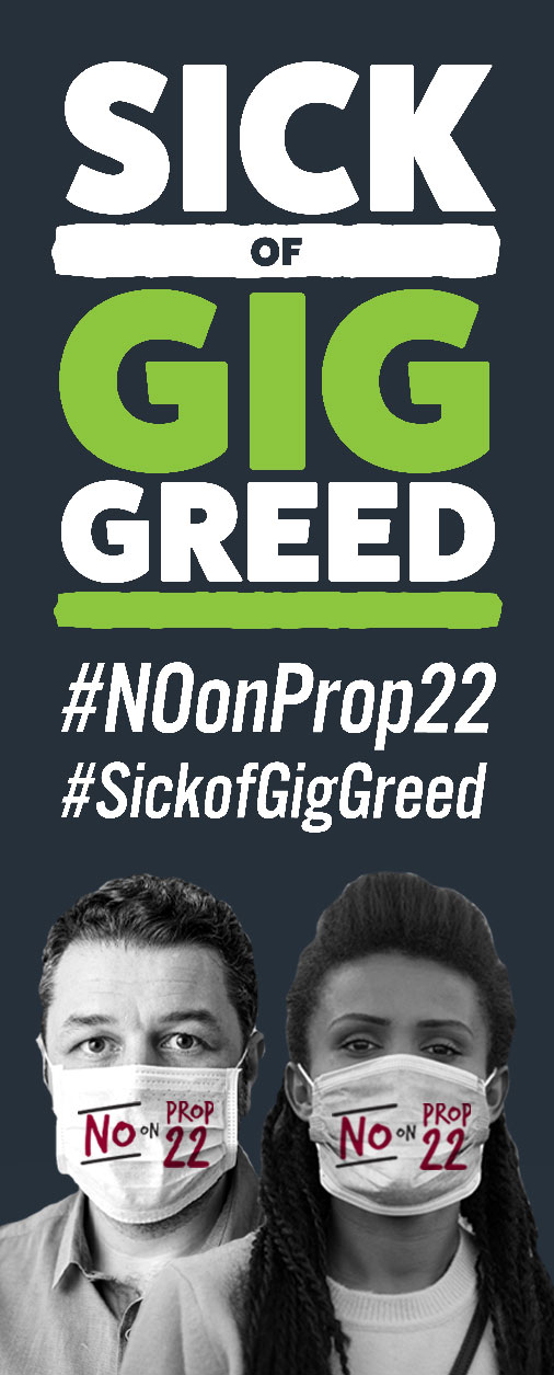 Sick of GIG Greed #NOonProp22 #SickofGigGreed